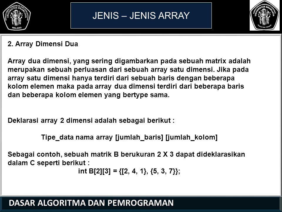 Tipe_data nama array [jumlah_baris] [jumlah_kolom]